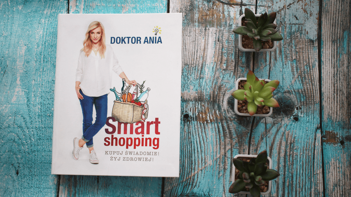 """To nie jest książka o zdrowym odżywianiu – kilka słów o """"Smart shopping"""" Doktor Ani"""